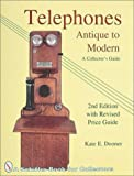 Telephones: Antique to Modern : A Collector's Guide : Revised Price Guide