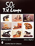 '50S TV Lamps: With Price Guide (Schiffer Book for Collectors)