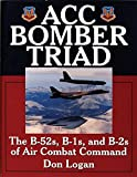 ACC Bomber Triad: The B-52's, B-1's and B-2's of Air Combat Command