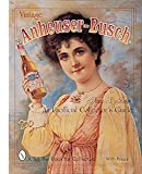 Vintage Anheuser-Busch: An Unauthorized Collector's Guide (Schiffer Book for Collectors)