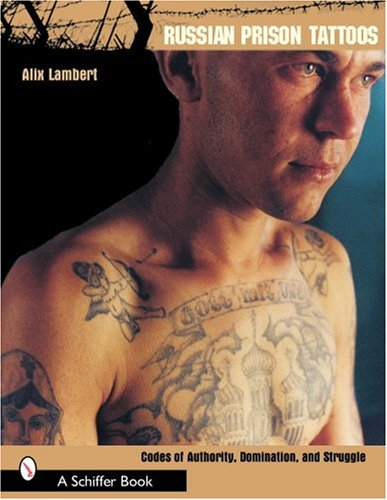 Russian Prison Tattoos: Codes of Authority, Domination, and Struggle
