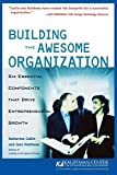 Book Cover: Building The Awesome Organization: Six Essential Components That Drive Business Growth by Kauffman Center for Entrepreneurial Leadership