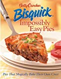 Betty Crocker Bisquick Impossibly Easy Pies: Pies that Magically Bake Their Own Crust (Betty Crocker Books)