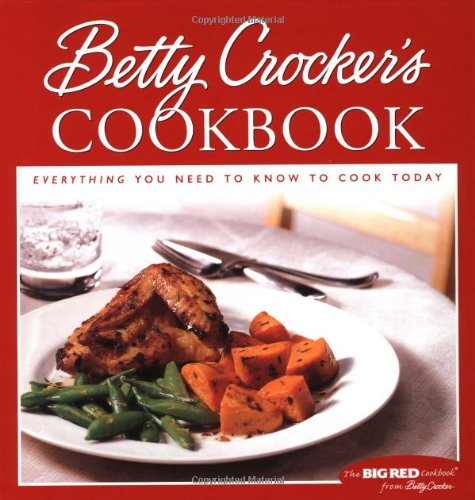 Betty Crocker's Cookbook: Everything You Need to Know to Cook Today by Betty Crocker Editors