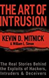 The Art of Intrusion: The Real Stories Behind the Exploits of Hackers, Intruders \amp; Deceivers