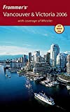 Frommer\'s Vancouver & Victoria 2006 (Frommer\'s Complete)