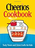 The Cheerios Cookbook : Tasty Treats and Clever Crafts for Kids image
