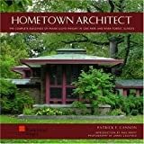 Hometown Architect: The Complete Buildings of Frank Lloyd Wright in Oak Park And River Forest, Illinois book cover
