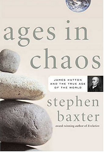 Ages in Chaos: James Hutton and the Discovery of Deep Time, Baxter, Stephen