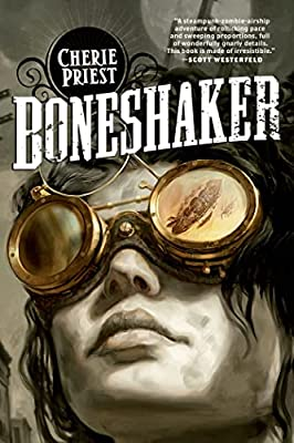 BOOK REVIEW: Boneshaker by Cherie Priest