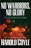 No Warriors, No Glory by Harold Coyle
