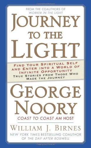 Journey to the Light: Find your Spiritual Self and Enter into a World of Infinite Opportunity True Stories from those who made the Journey, Noory, George; Birnes, William J.