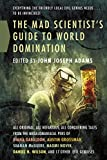 The Mad Scientists Guide to World Domination by John Joseph Adams