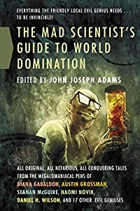 "Q&A with the Authors of the New Anthology ""The Mad Scientist's Guide to World Domination"""