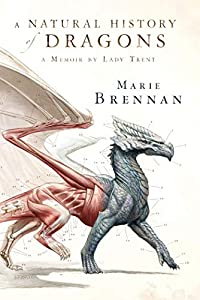 "Cover & Synopsis: ""A Natural History of Dragons: A Memoir by Lady Trent"" by Marie Brennan"