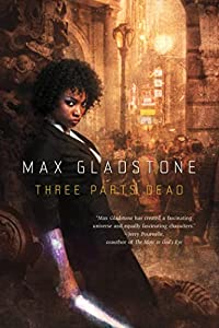 BOOK REVIEW: Three Parts Dead by Max Gladstone