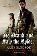 He Drank, and Saw the Spider by Alex Bledsoe