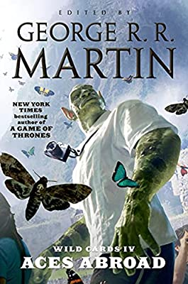 Cover & Synopsis: WILD CARDS IV: ACES ABROAD edited by George R. R. Martin