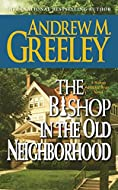 The Bishop in the Old Neighborhood by Andrew Greeley