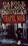 Chapel Noir: A Novel of Suspense featuring Sherlock Holmes, Irene Adler, and Jack the... by  Carole Nelson Douglas (Mass Market Paperback - September 2002)