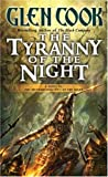 Tyranny of the Night by Glen Cook