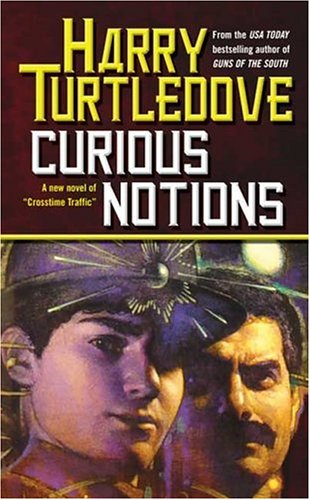 Curious Notions (Crosstime Traffic), Turtledove, Harry