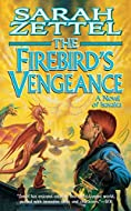 The Firebird's Vengence by Sarah Zettel