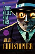 I Only Killed Him Once by Adam Christopher