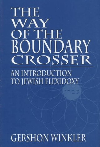 The Way of the Boundary Crosser: An Introduction to Jewish Flexidoxy, Winkler, Ph.D., Rabbi Gershon