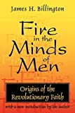 Fire in the Minds of Men: Origins of the Revolutionary Faith: James H. Billington: 9780765804716: Amazon.com: Books cover