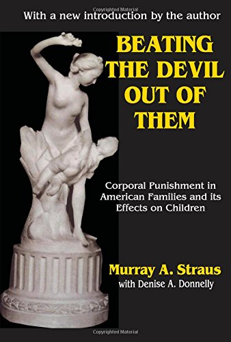 Beating The Devil Out of Them: Corporal Punishment in American Families and its Effects on Children, by Straus, M.