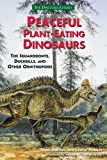 Peaceful Plant-Eating Dinosaurs: Iguanodonts, Duckbills, and Other Ornithopod Dinosaurs