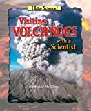 Visiting Volcanoes With a Scientist (I Like Science)