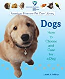 Dogs: How to Choose and Care for a Dog