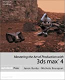 Mastering the Art of Production with 3ds max 4 by Jason Busby, Michele Bousquet