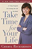 Take Time for Your Life : A Personal Coach's Seven-Step Program for Creating the Life You Want