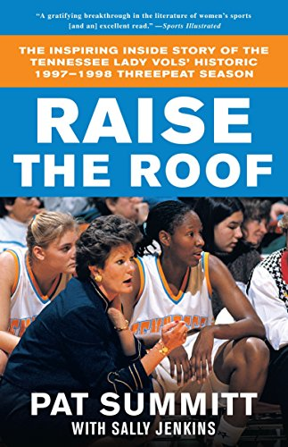 Raise the Roof: The Inspiring Inside Story of the Tennessee Lady Vols' Historic 1997-1998 Threepeat Season - Pat Summitt, Sally Jenkins
