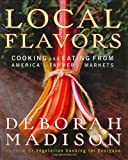 : Local Flavors: Cooking and Eating from America's Farmers' Markets