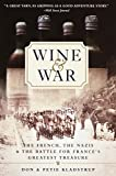 Wine and War: The French, the Nazis and the Battle for France's  Greatest Treasure