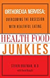 Health Food Junkies : The Rise of Orthorexia Nervosa - the Health Food Eating Disorder