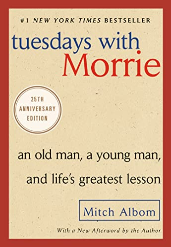 67. Tuesdays with Morrie: An Old Man, a Young Man, and Life's Greatest Lesson; Mitch Albom
