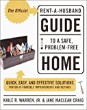 The Official Rent-A-Husband Guide to a Safe, Problem-Free Home: Quick, Easy, and Effective Solutions for Everything in Need of Repair or Improvement by Kaile R., Jr. Warren, Jane MacLean Craig