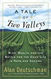 A Tale of Two Valleys : Wine, Wealth and the Battle for the Good Life in Napa and Sonoma
