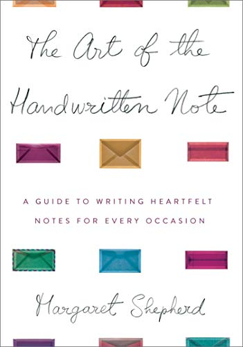 The Art of the Handwritten Note: A Guide to Reclaiming Civilized Communication - Margaret Shepherd