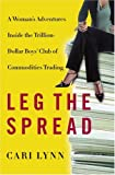 Buy Leg the Spread: A Woman's Adventures Inside the Trillion-Dollar Boys Club of Commodities Trading from Amazon