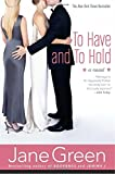 To Have and To Hold : A Novel by Jane Green