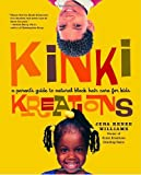 Kinki Kreations : A Parent's Guide to Natural Black Hair Care for Kids: $8.07
