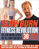 The Slow Burn Fitness Revolution : The Slow Motion Exercise That Will Change Your Body in 30 Minutes a Week