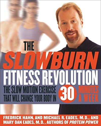 The Slow Burn Fitness Revolution: The Slow Motion Exercise That Will Change Your Body in 30 Minutes a Week - Fredrick Hahn, Mary Dan Eades, Michael R. Eades