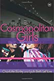 Cosmopolitan Girls : A Novel by Charlotte Burley, Lyah Beth Leflore